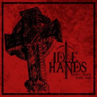 Idle Hands - Don`t Waste Your Time