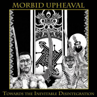 MORBID UPHEAVAL - Towards The Inevitable Disintegration