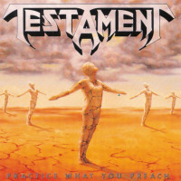 TESTAMENT - Practice what you preach