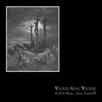 WICKED KING WICKER - God Is Busy​.​.​. Save Yourself