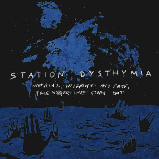 STATION DYSTHYMIA Overhead, Without Any Fuss, The Stars Were Going Out